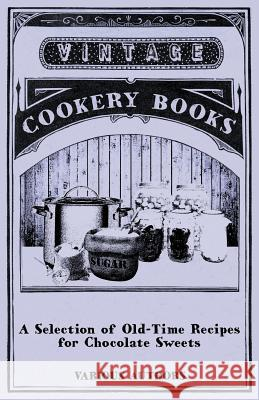 A Selection of Old-Time Recipes for Chocolate Sweets Various 9781446541388