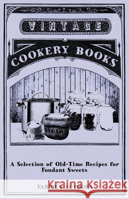 A Selection of Old-Time Recipes for Fondant Sweets Various 9781446541418