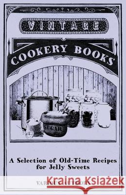 A Selection of Old-Time Recipes for Jelly Sweets Various 9781446541432