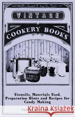 Utensils, Materials Used, Preparation Hints and Recipes for Candy Making Various 9781446541487