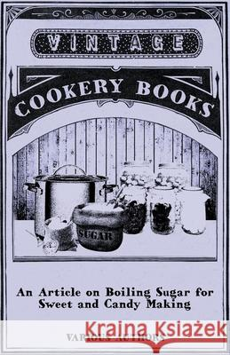 An Article on Boiling Sugar for Sweet and Candy Making Various 9781446541500