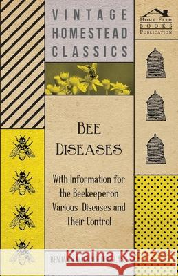 Bee Diseases - With Information for the Beekeeper on Various Diseases and Their Control Benjamin Wallace Douglass 9781446542422