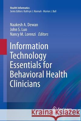 Information Technology Essentials for Behavioral Health Clinicians Naakesh Dewan John Luo Nancy M. Lorenzi 9781447126034 Springer