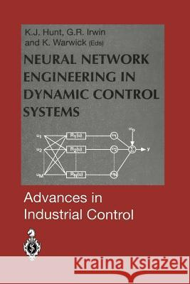 Neural Network Engineering in Dynamic Control Systems Kenneth J. Hunt George R. Irwin Kevin Warwick 9781447130680