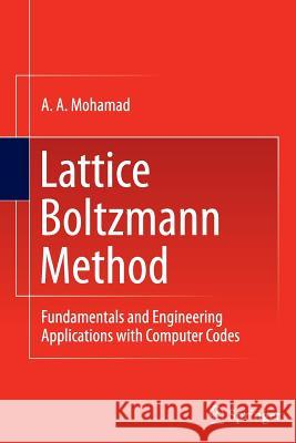 Lattice Boltzmann Method: Fundamentals and Engineering Applications with Computer Codes A a Mohamad   9781447160991 Springer