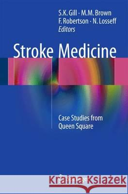 Stroke Medicine : Case Studies from Queen Square S. K. Gill M. M. Brown F. Robertson 9781447167044