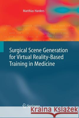 Surgical Scene Generation for Virtual Reality-Based Training in Medicine Matthias Harders 9781447168621 Springer