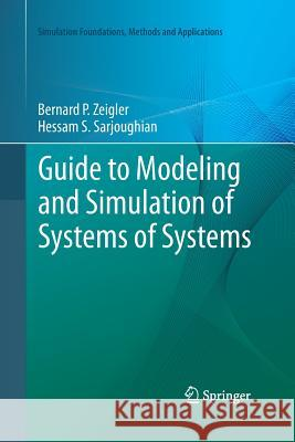 Guide to Modeling and Simulation of Systems of Systems Bernard P. Zeigler Hessam S. Sarjoughian Rapha L. Duboz 9781447169338 Springer