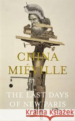 Last Days of New Paris  Mieville, China 9781447296546