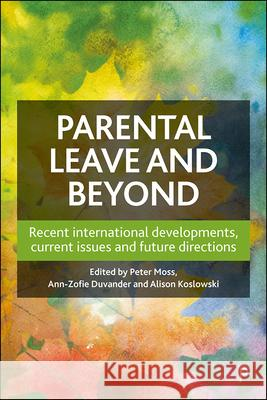 Parental Leave and Beyond: Recent International Developments, Current Issues and Future Directions Peter Moss (Institute of Education, Univ Ann-Zofie Duvander (Department of Sociol Alison Koslowski (University of Edinbu 9781447338789
