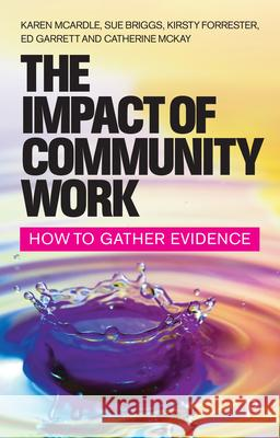 The Impact of Community Work: How to Gather Evidence Karen McArdle Sue Briggs  9781447343943
