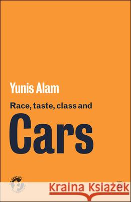 Race, Taste, Class and Cars Yunis Alam (Department of Social Science   9781447353478