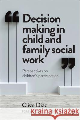 Decision Making in Child and Family Social Work: Perspectives on Children's Participation Clive Diaz (Cardiff University Clive Dia   9781447354444
