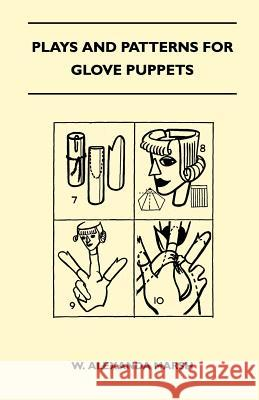 Plays and Patterns for Glove Puppets W. Alexanda Marsh 9781447401896