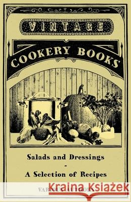 Salads and Dressings - A Selection of Recipes Various 9781447407874