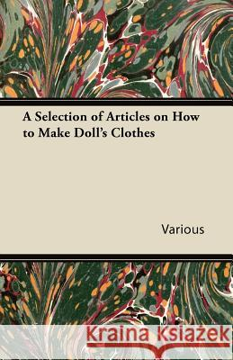 A Selection of Articles on How to Make Doll's Clothes Various 9781447413073