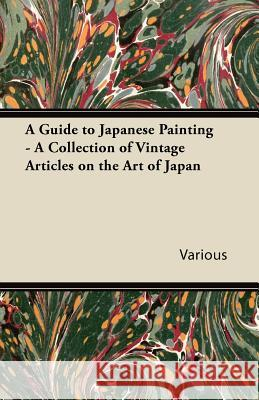 A Guide to Japanese Painting - A Collection of Vintage Articles on the Art of Japan Various 9781447430667