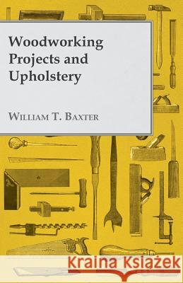 Woodworking Projects and Upholstery William T. Baxter 9781447435709