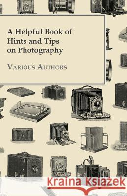 A Helpful Book of Hints and Tips on Photography Various 9781447441908