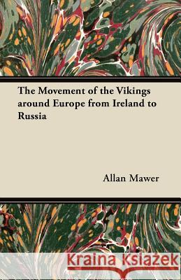 The Movement of the Vikings Around Europe from Ireland to Russia Allan Mawer 9781447456551