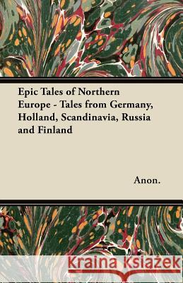 Epic Tales of Northern Europe - Tales from Germany, Holland, Scandinavia, Russia and Finland  9781447456568
