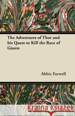 The Adventures of Thor and His Quest to Kill the Race of Giants Abbie Farwell 9781447456599
