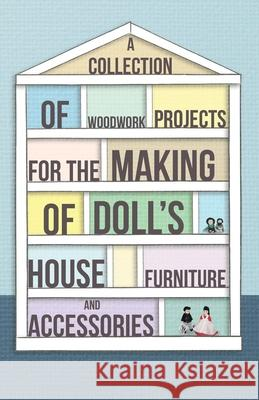 A Collection of Woodwork Projects For the Making of Doll's House Furniture and Accessories  9781447459118
