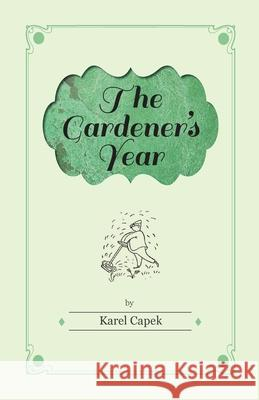 The Gardener's Year - Illustrated by Josef Capek Karel Capek 9781447459804