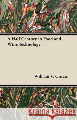 A Half Century in Food and Wine Technology William V. Cruess 9781447463726 Abdul Press
