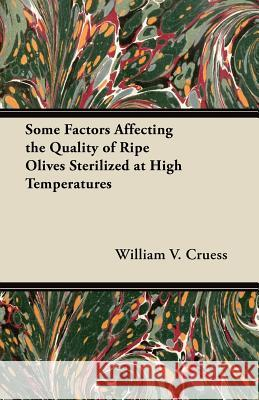 Some Factors Affecting the Quality of Ripe Olives Sterilized at High Temperatures William V. Cruess 9781447463849 Bakhsh Press