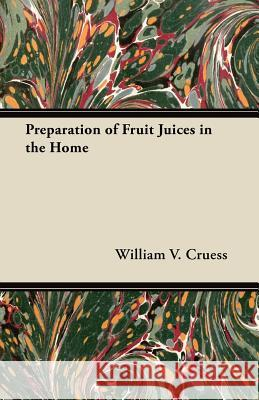 Preparation of Fruit Juices in the Home William V. Cruess 9781447463863 Baltzell Press