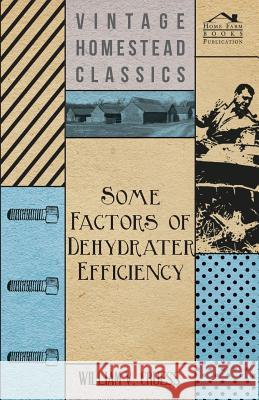 Some Factors of Dehydrater Efficiency William V. Cruess 9781447463962 Bente Press