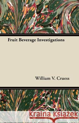 Fruit Beverage Investigations William V. Cruess 9781447464143
