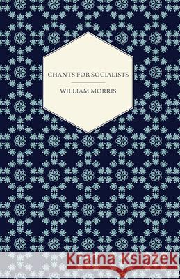 Chants for Socialists (1885) William Morris 9781447470373