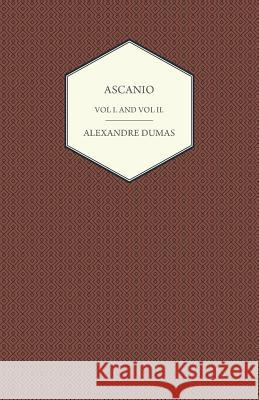 Ascanio - Vol I and Vol II Alexandre Dumas 9781447479673
