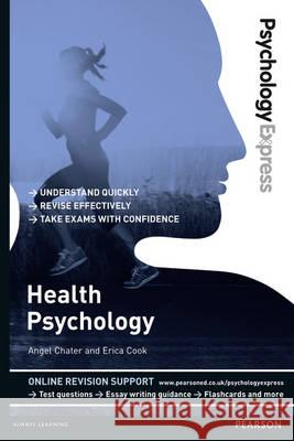 Psychology Express: Health Psychology (Undergraduate Revision Guide) Chater, Angel|||Cook, Erica 9781447921653