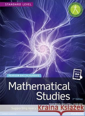 Mathematical Studies, Standard Level (Student Text with Etext), for the Ib Diploma (Pearson Baccalaureate) Brown Roger Carrell Ron Wees David 9781447938477