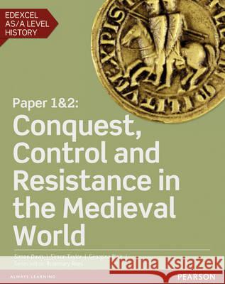 Edexcel AS/A Level History, Paper 1&2: Conquest, Control and Resistance in the Medieval World  Blair, Georgina|||Davis, Simon|||Taylor, Simon 9781447985280