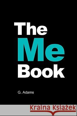 The Me Book: Your Life. Written by You. G. Adams 9781448656745