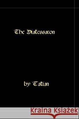 The Diatessaron - A Harmony of the Gospels Tatian 9781448661190