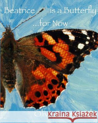 Beatrice Is a Butterfly...for Now Olivia Rosewood 9781448672172