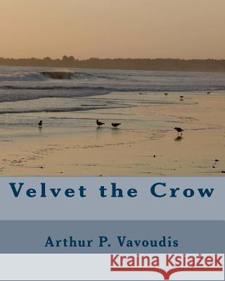 Velvet the Crow Arthur P. Vavoudis 9781448675692