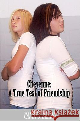 Cheyenne: A True Test of Friendship Candy J. Beard MR Daniel J. Beard 9781448695805