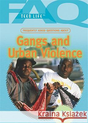 Frequently Asked Questions about Gangs and Urban Violence Ann Byers 9781448813254