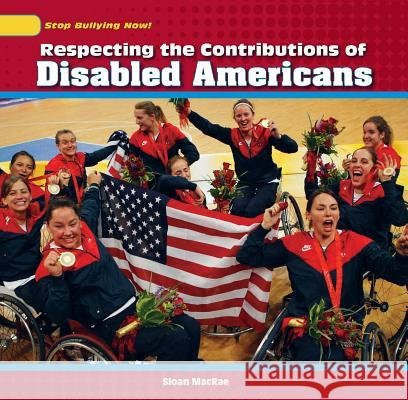 Respecting the Contributions of Disabled Americans Sloan MacRae 9781448874453