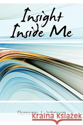 Insight Inside Me Ramona J. Johnson 9781449007676