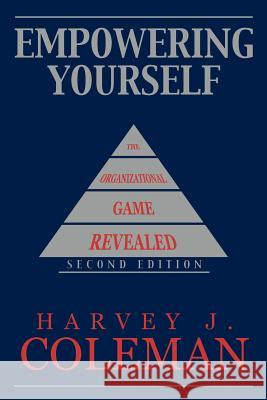 Empowering Yourself : The Organizational Game Revealed Harvey J. Coleman 9781449080341