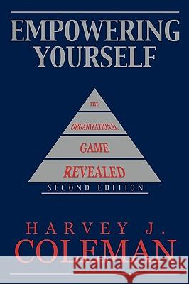 Empowering Yourself: The Organizational Game Revealed Harvey J. Coleman 9781449080358