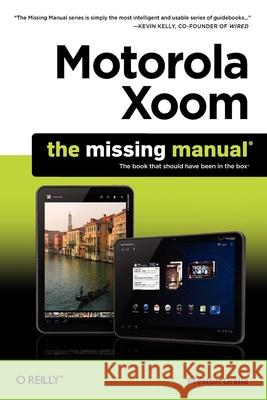 Motorola Xoom: The Missing Manual Preston Gralla 9781449301750 0