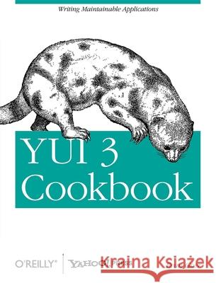 Yui 3 Cookbook: Writing Maintainable Applications Evan Goer 9781449304195